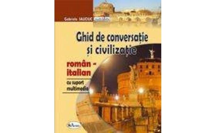 Ghid de conversatie si civilizatie roman-italian, cu CD , autor Gabriela Sauciuc