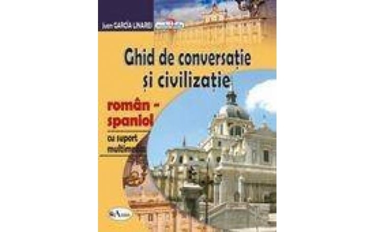 Ghid de conversatie si civilizatie roman-spaniol, cu CD , autor Juan Garcia Linares