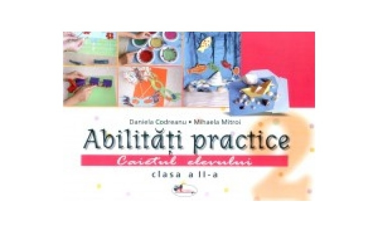 Abilitati practice clasa a II-a + 12 planse, autor Daniela Codreanu