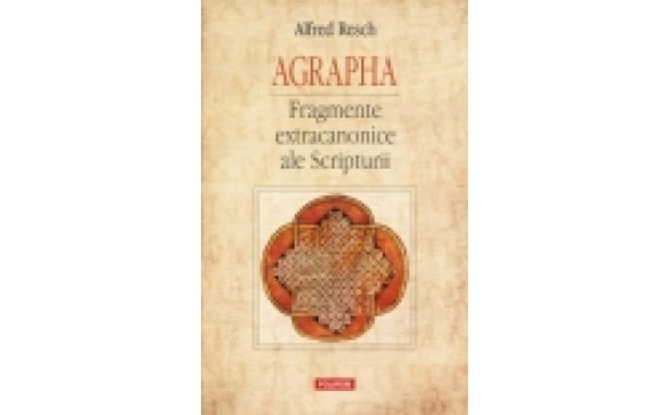 Agrapha. Fragmente extracanonice ale
