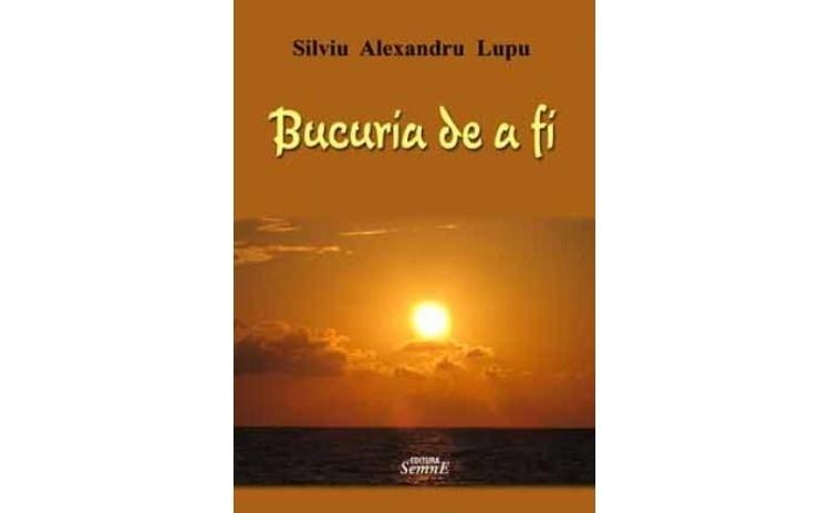 Bucuria de a fi, autor Silviu Alexandru