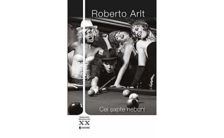 Cei sapte nebuni , autor Roberto Arlt