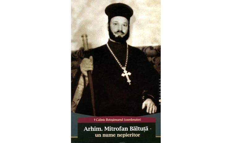 Arhim. Mitrofan Băltuță – un nume