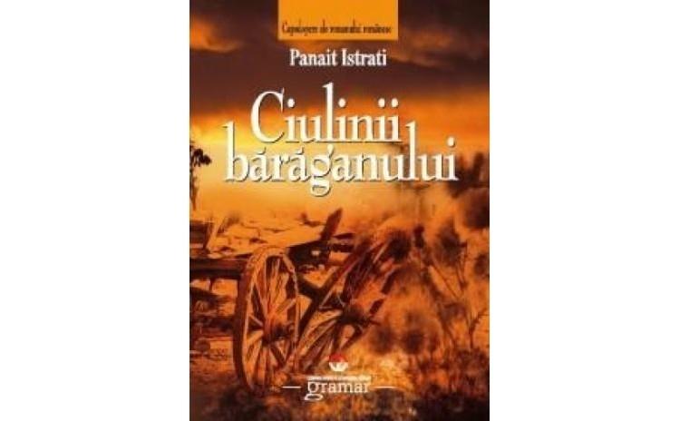 Ciulinii Baraganului, autor Panait Istrati
