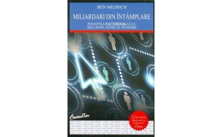 Miliardari din intamplare, autor Ben Mezrich