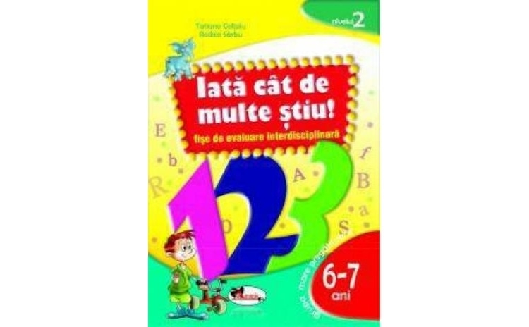 Iata cat de multe stiu (fise 6 - 7 ani), autor Tatiana Coltoiu, Rodica Sarbu