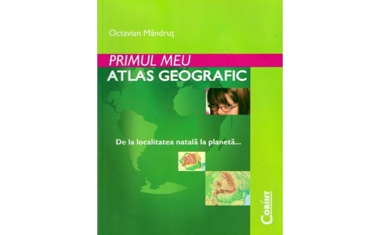 Primul Meu Atlas Geografic, autor Octavian Mandrut