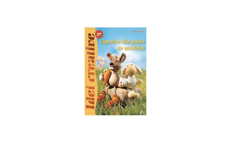 Figurine Din Pasta De Modelat - Ed. A Ii A Revazuta - Idei Creative 27