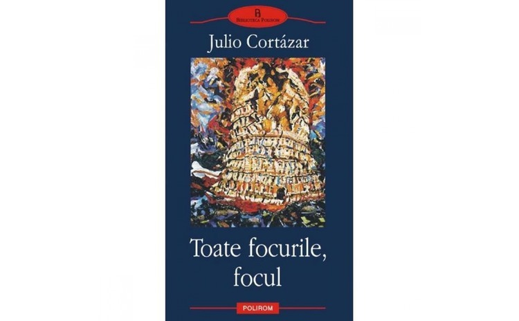 Toate focurile focul - Julio Cortazar