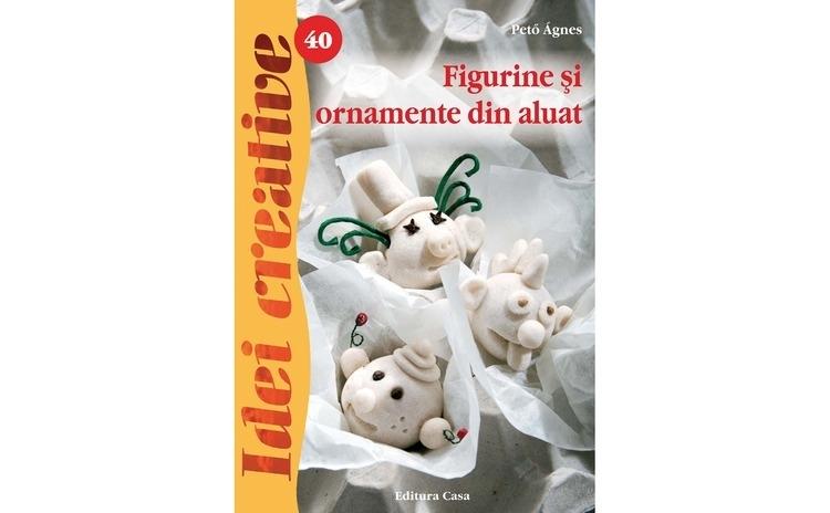 Figurine Si Ornamente Din Aluat  Ed. A Ii A - Idei Creative 40