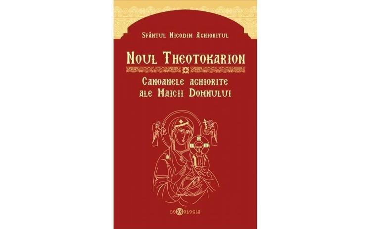 Noul Theotokarion. Canoanele aghiorite