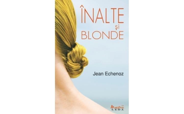 Inalte Si Blonde , autor Jean Echenoz