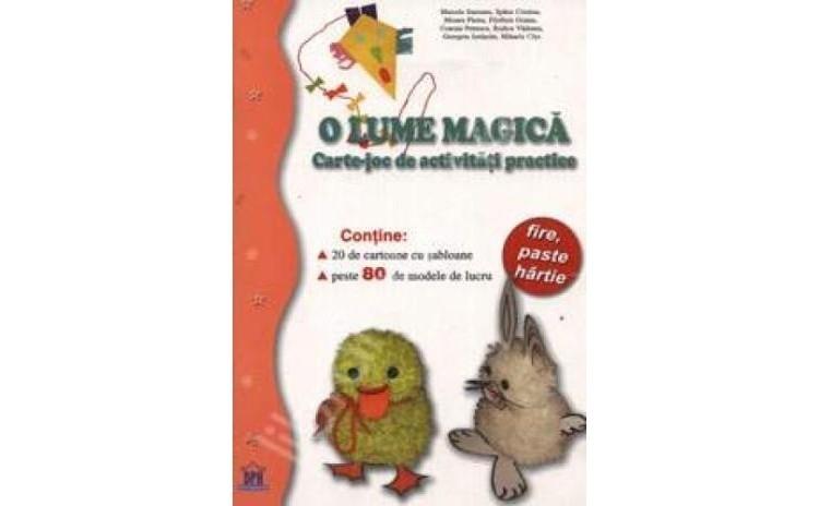 O lume magica carte-joc de activitati practice (20 de cartoane cu sabloane, peste 80 de modele de lucru), autor Marcela Smeianu