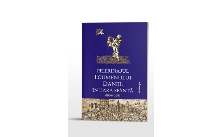 Pelerinajul egumenului Daniil în Ţara