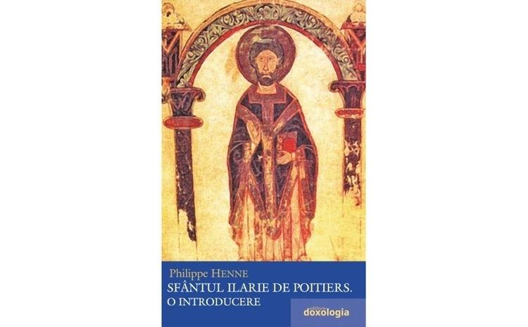 Sfântul Ilarie de Poitiers. O