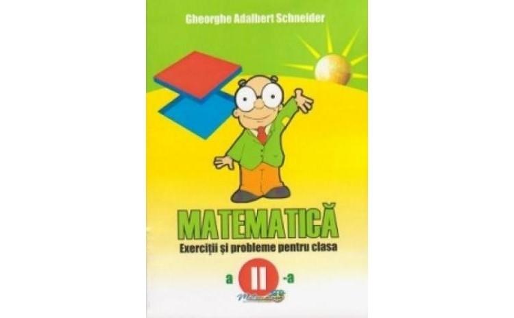 Matematica - exercitii si probleme pentru clasa a II a, autor Gheorghe Adalbert Schneider