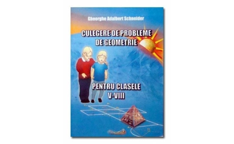 Culegere de probleme de geometrie pentru clasele V-VIII, autor Gheorghe Adalbert Schneider