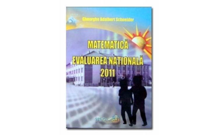 Matematica-evaluare nationala 2011, autor Gheorghe Adalbert Schneider