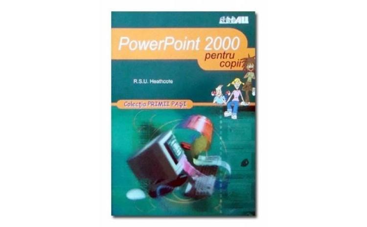 PowerPoint 2000 (pentru copii), autor Heathcote R...
