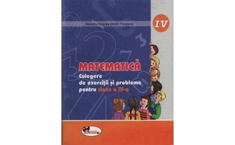Matematica Culegere pentru clasa a IV-a , autor Mariana Mogos, Stefan Pacearca
