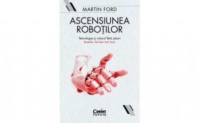 Ascensiunea Robotilor. Tehnologia Si