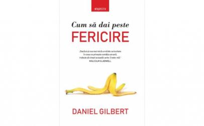 Cum sa dai peste fericire Daniel Gilbert