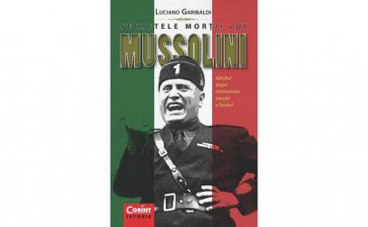 Secretele mortii lui Mussolini. Adevarul
