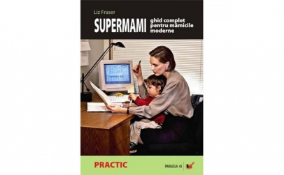 Supermami. Ghid Complet pentru Mamicile