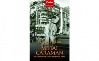Mihai Caraman. Un Spion Roman In