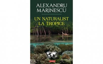 Un naturalist la tropice - Alexandru