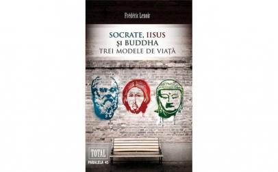 Socrate Iisus si Buddha. Trei modele de