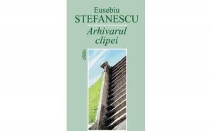 Arhivarul clipei, autor  Eusebiu Stefanescu