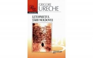 Letopisetul Tarii Moldovei, autor Grigore Ureche