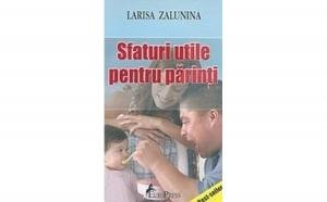 Sfaturi utile pentru parinti, autor Larisa Zalunina