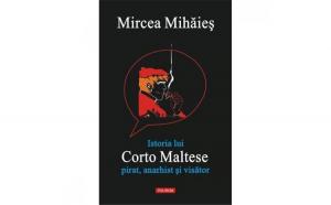 Istoria lui Corto Maltese: pirat anarhist si visator - Mircea Mihaes