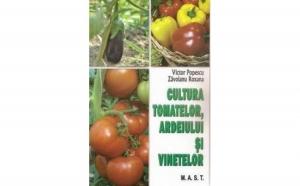Cultura tomatelor, ardeiului si vinetelor, autor Victor Popescu, Roxana Zavoianu