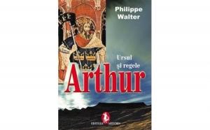 Ursul si regele. Regele Arthur, autor Philippe Walter