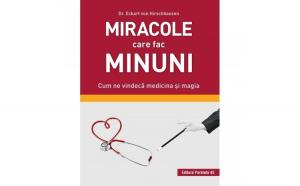 Miracole care fac minuni. Cum ne vindeca