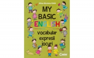My basic english. Vocabular, Expresii, jocuri, autor Alina-Nicoleta Ioan