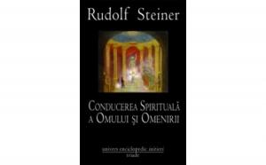 Conducerea spirituala a Omului si Omenirii, autor Rudolf Steiner