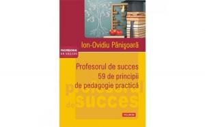 Profesorul de succes. 59 de principii de pedagogie practica - Ion-Ovidiu Panisoara