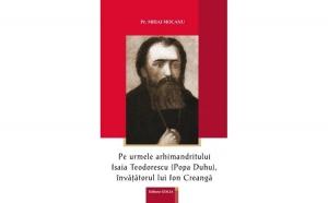 Pe urmele arhimandritului Isaia Teodorescu (Popa Duhu), învățătorul lui Ion Creangă