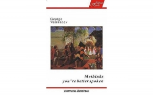 Methinks you`re better spoken, autor George Volceanov