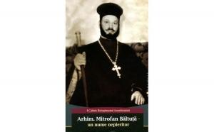 Arhim. Mitrofan Băltuță – un nume nepieritor