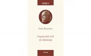 Opere V. Crepusculul civil de dimineata - Emil Brumaru