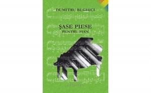 Sase piese pt. pian, autor Dumitru Bughici