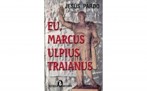 Eu, Marcus Ulpius Traianus , autor Jesus Pardo