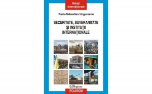 Securitate, suveranitate si relatii internationale, autor Radu-Sebastian Ungureanu