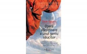 Opera sfasietoare a unui geniu naucitor , autor Dave Eggers