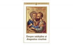 Credinţa ortodoxă nr.8 - Despre nădejdea şi dragostea creştină